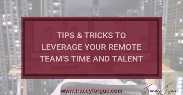 7 Tips & Tricks to Leverage Your Remote Team's Time and Talent